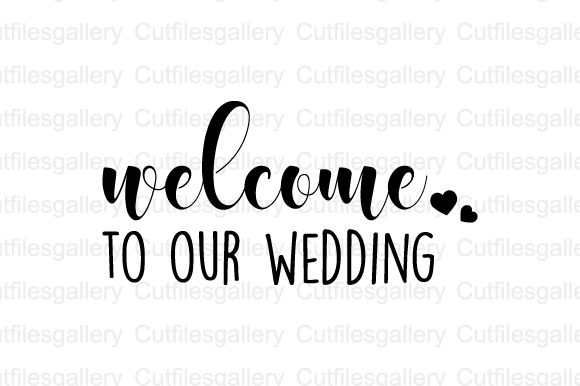 Download Free Welcome To Our Wedding Svg Graphic By Cutfilesgallery Creative Fabrica for Cricut Explore, Silhouette and other cutting machines.