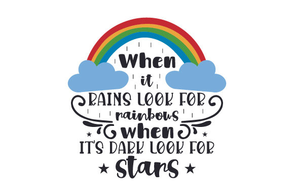 Download Free When It Rains Look For Rainbows When It S Dark Look For Stars for Cricut Explore, Silhouette and other cutting machines.