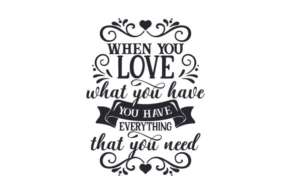 When You Love What You Have, You Have Everything That You Need Craft Design By Creative Fabrica Crafts Image 1