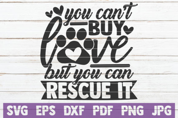 Download Free You Can T Buy Love But You Can Rescue It Graphic By Mintymarshmallows Creative Fabrica for Cricut Explore, Silhouette and other cutting machines.