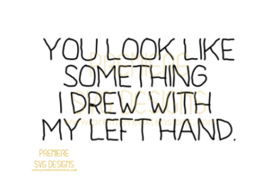 You Look Like SVG Graphic By premiereextensions