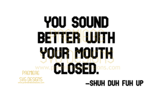 You Sound Better with Your Mouth Closed Graphic By premiereextensions