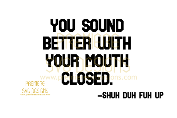 Print on Demand: You Sound Better with Your Mouth Closed Graphic Crafts By premiereextensions