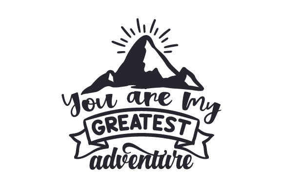 You Are My Greatest Adventure Love Craft Cut File By Creative Fabrica Crafts
