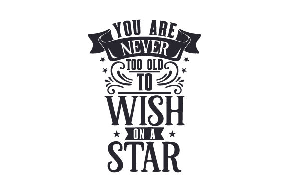 You Are Never Too Old to Wish on a Star Quotes Craft Cut File By Creative Fabrica Crafts