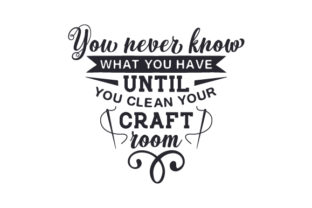 You Never Know What You Have Until You Clean Your Craft Room Hobbies Craft Cut File By Creative Fabrica Crafts