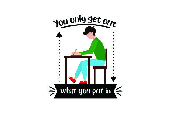 You Only Get out What You Put in School & Teachers Craft Cut File By Creative Fabrica Crafts