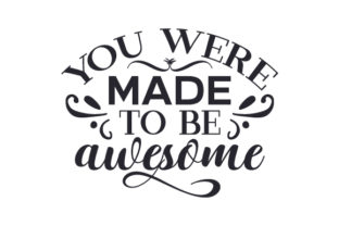 You Were Made to Be Awesome Craft Design By Creative Fabrica Crafts