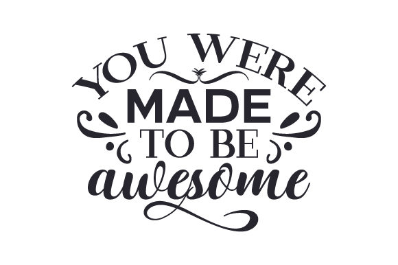 Download Free You Were Made To Be Awesome Svg Cut File By Creative Fabrica for Cricut Explore, Silhouette and other cutting machines.
