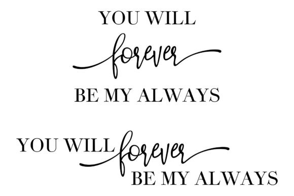 Download Free You Will Forever Be My Always 2 Files Graphic By Studio 26 for Cricut Explore, Silhouette and other cutting machines.