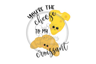 Download Free You Re The Cheese To My Croissant Graphic By Cre8tivedezinez for Cricut Explore, Silhouette and other cutting machines.