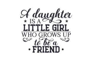 A Daughter is a Little Girl Who Grows Up to Be a Friend Kids Craft Cut File By Creative Fabrica Crafts