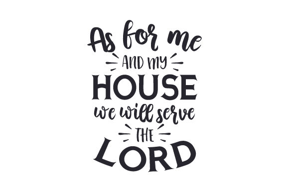 As for Me and My House, We Will Serve the Lord Religious Craft Cut File By Creative Fabrica Crafts