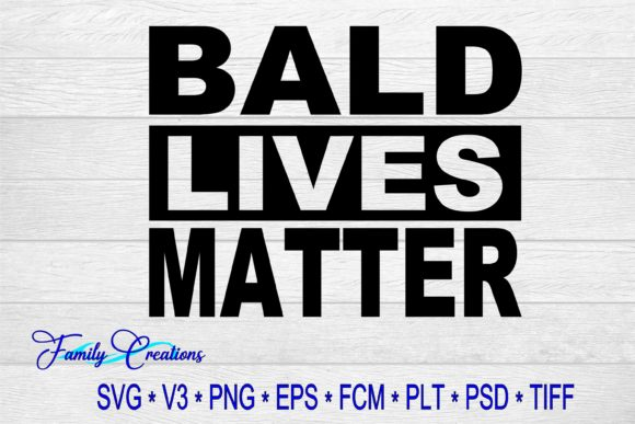 Bald Lives Matter Graphic Crafts By Family Creations