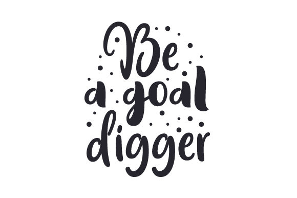 Be a Goal Digger Motivational Craft Cut File By Creative Fabrica Crafts - Image 1