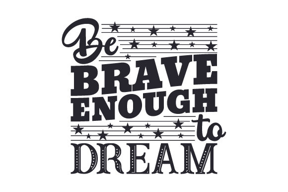 Download Free Be Brave Enough To Dream Svg Cut File By Creative Fabrica Crafts for Cricut Explore, Silhouette and other cutting machines.