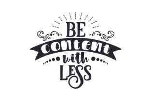 Be Content with Less Motivational Craft Cut File By Creative Fabrica Crafts