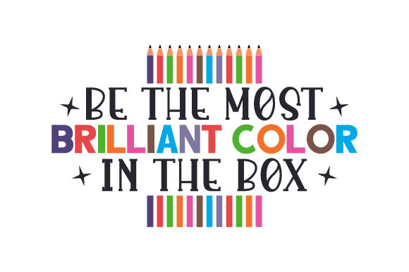 Download Free Be The Most Brilliant Color In The Box Svg Cut File By Creative for Cricut Explore, Silhouette and other cutting machines.