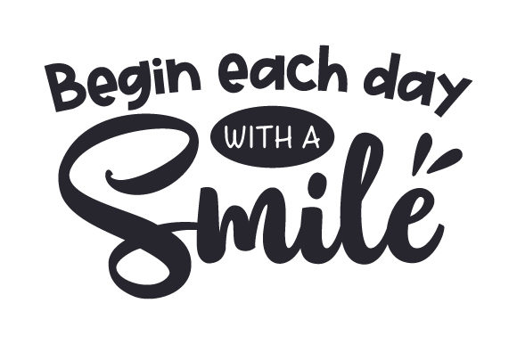 Begin Each Day with a Smile Quotes Craft Cut File By Creative Fabrica Crafts
