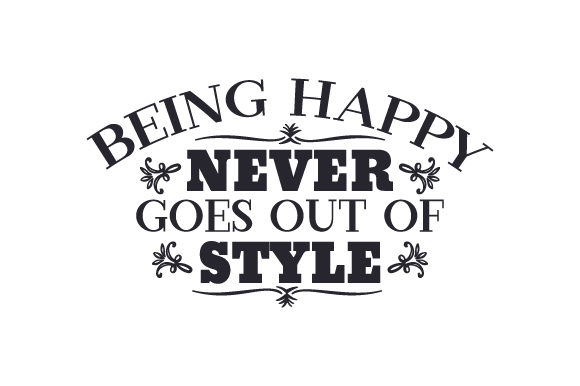 Download Free Being Happy Never Goes Out Of Style Svg Cut File By Creative for Cricut Explore, Silhouette and other cutting machines.