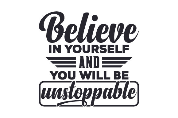 Believe in Yourself and You Will Be Unstoppable Quotes Craft Cut File By Creative Fabrica Crafts - Image 1