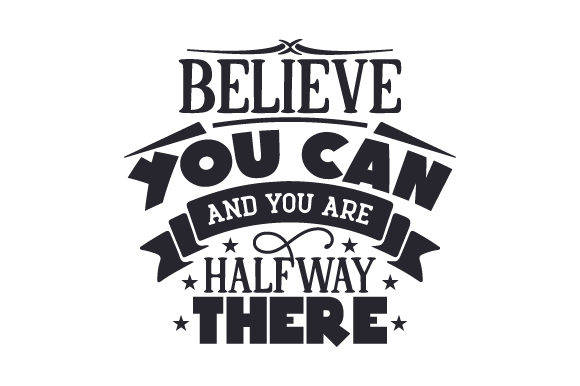 Download Free Believe You Can And You Are Halfway There Svg Cut File By for Cricut Explore, Silhouette and other cutting machines.