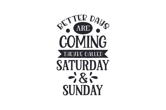 Download Free Better Days Are Coming They Re Called Saturday Sunday Archivos for Cricut Explore, Silhouette and other cutting machines.