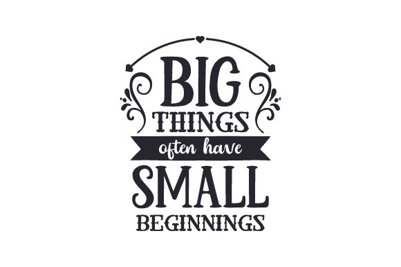 Big Things Often Have Small Beginnings Quotes Craft Cut File By Creative Fabrica Crafts - Image 1