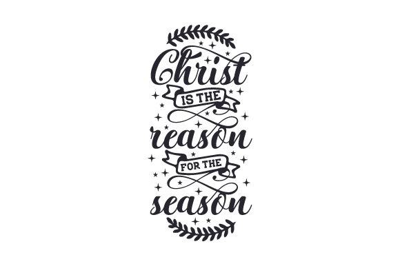 Christ is the Reason for the Season Weihnachten Craft Cut File von Creative Fabrica Crafts