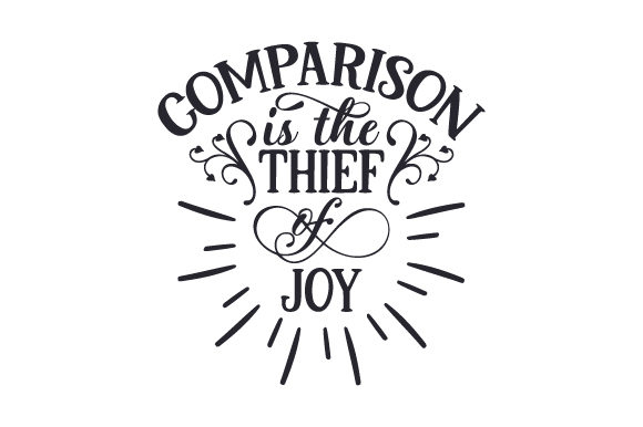 Download Free Comparison Is The Thief Of Joy Svg Cut File By Creative Fabrica for Cricut Explore, Silhouette and other cutting machines.