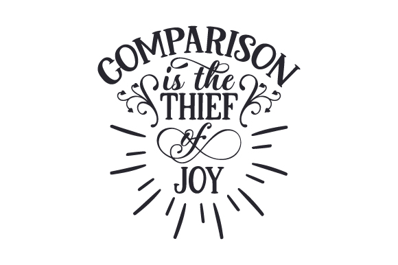 Download Free Comparison Is The Thief Of Joy Archivos De Corte Svg Por Creative Fabrica Crafts Creative Fabrica for Cricut Explore, Silhouette and other cutting machines.