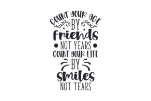 Count Your Age by Friends Not Years. Count Your Life by Smiles Not Tears Craft Design By Creative Fabrica Crafts