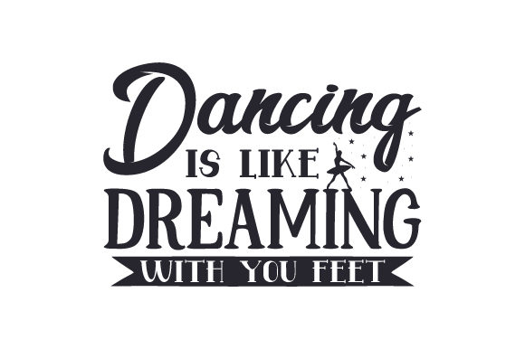 Download Free Dancing Is Like Dreaming With You Feet Svg Cut File By Creative for Cricut Explore, Silhouette and other cutting machines.