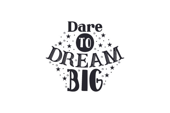 Download Free Dare To Dream Big Archivos De Corte Svg Por Creative Fabrica for Cricut Explore, Silhouette and other cutting machines.