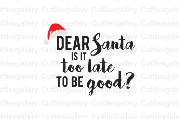 Download Free Dear Santa Is It Too Late To Be Good Graphic By Cutfilesgallery for Cricut Explore, Silhouette and other cutting machines.