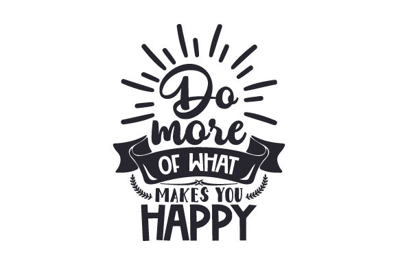 Download Free Do More Of What Makes You Happy Svg Cut File By Creative Fabrica for Cricut Explore, Silhouette and other cutting machines.
