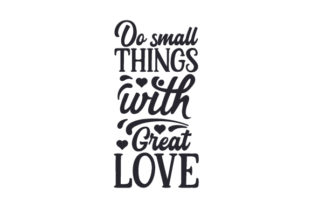 Do Small Things with Great Love Motivational Craft Cut File By Creative Fabrica Crafts