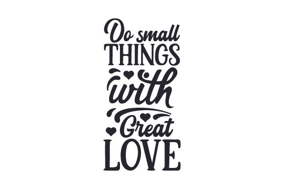 Download Free Do Small Things With Great Love Svg Cut File By Creative Fabrica for Cricut Explore, Silhouette and other cutting machines.