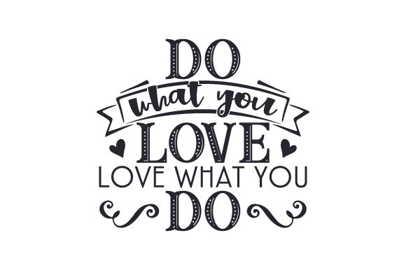 Do What You Love, Love What You Do Motivational Craft Cut File By Creative Fabrica Crafts