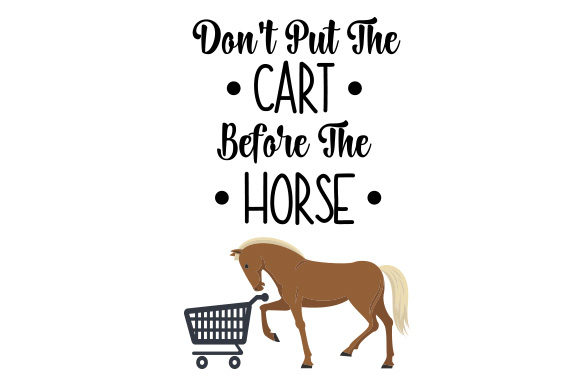 Download Free Don T Put The Cart Before The Horse Svg Cut File By Creative for Cricut Explore, Silhouette and other cutting machines.