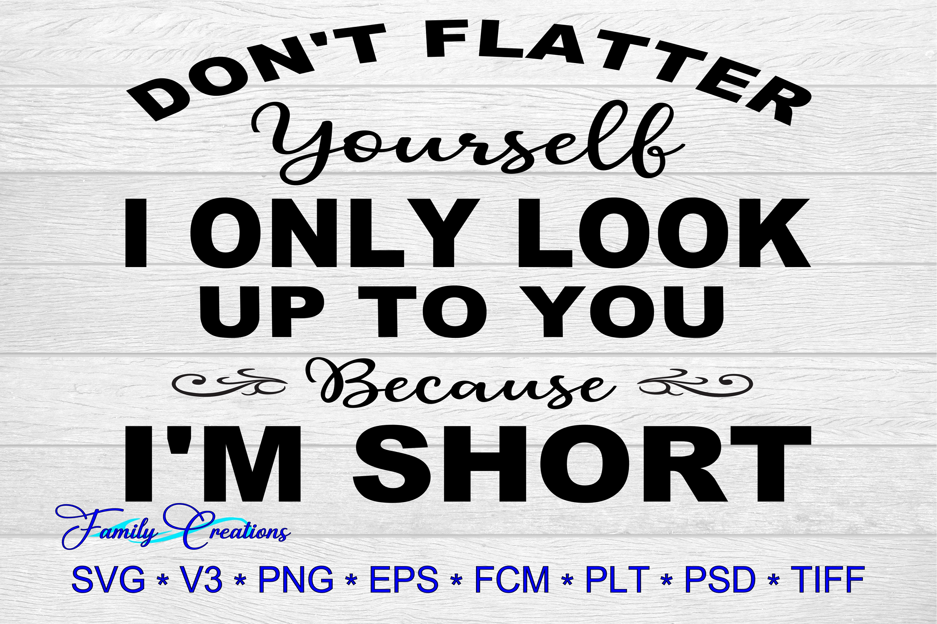 Download Free Don T Flatter Youself Graphic By Family Creations Creative Fabrica for Cricut Explore, Silhouette and other cutting machines.