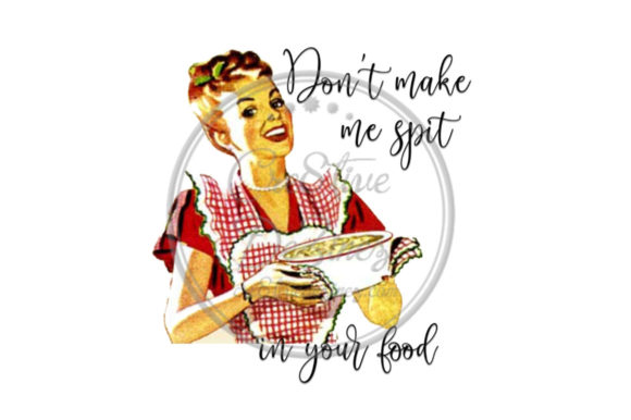 Print on Demand: Don't Make Me Spit in Your Food Graphic Illustrations By Cre8tiveDeZinez