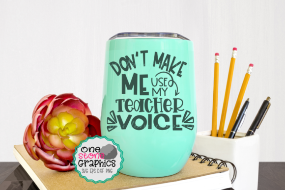 Download Free Don T Make Me Use My Teacher Voice Svg Graphic By for Cricut Explore, Silhouette and other cutting machines.