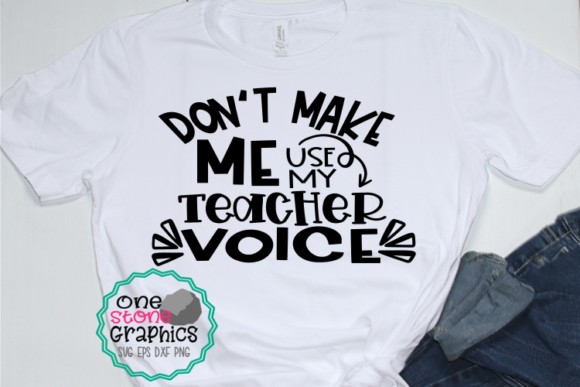 Don't Make Me Use My Teacher Voice Svg Graphic Crafts By OneStoneGraphics