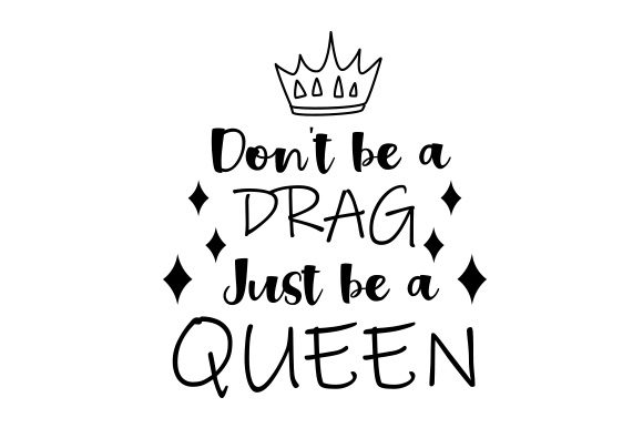Download Free Don T Be A Drag Just Be A Queen Svg Cut File By Creative for Cricut Explore, Silhouette and other cutting machines.