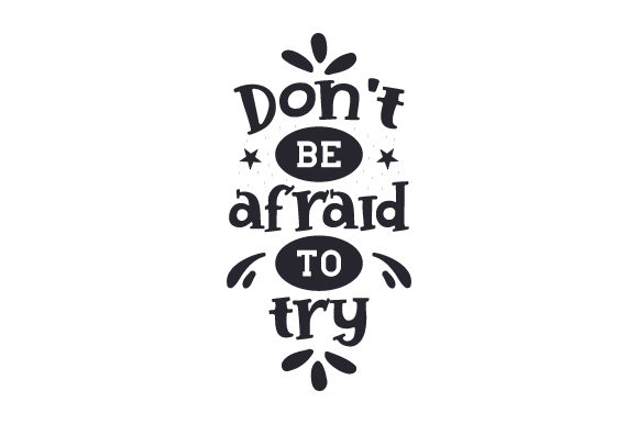 Download Free Don T Be Afraid To Try Svg Cut File By Creative Fabrica Crafts for Cricut Explore, Silhouette and other cutting machines.