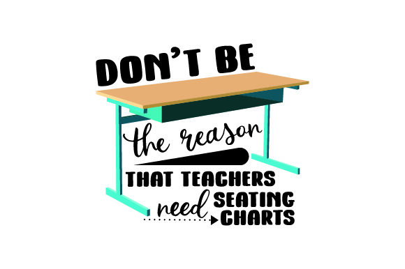 Don't Be the Reason That Teachers Need Seating Charts - Back to School School & Teachers Craft Cut File By Creative Fabrica Crafts - Image 1
