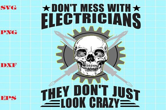 Download Free Don T Mess With Electricians They Don T Just Look Crazy Graphic SVG Cut Files