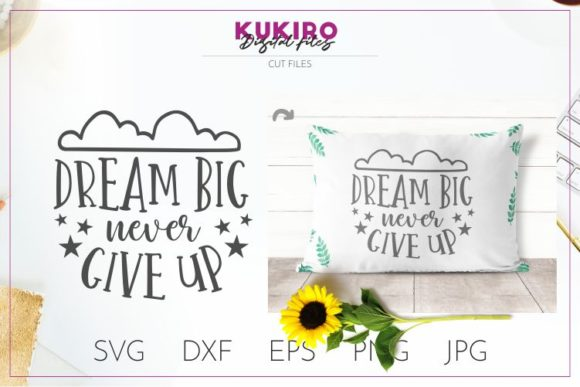 Download Free Dream Big Never Give Up Graphic By Kukiro Creative Fabrica for Cricut Explore, Silhouette and other cutting machines.
