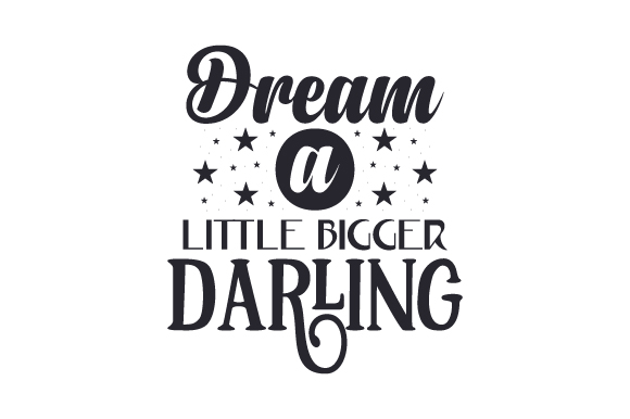 Download Free Dream A Little Bigger Darling Svg Cut File By Creative Fabrica for Cricut Explore, Silhouette and other cutting machines.